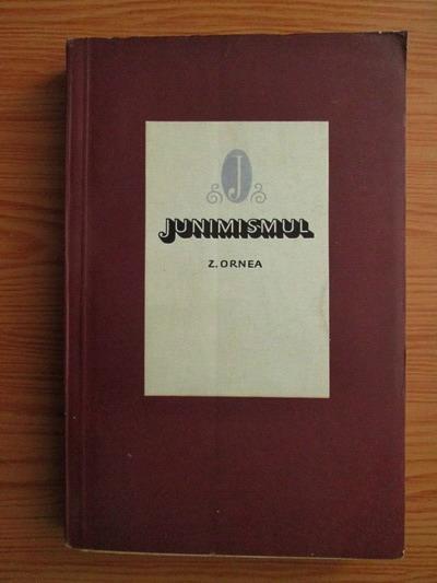 Anticariat: Zigu Ornea - Junismul. Contributii la studierea curentului