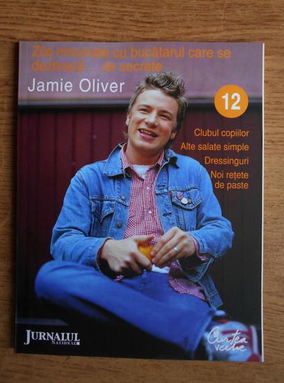 Anticariat: Zile minunate cu bucatarul care se dezbraca de secrete. Jamie Oliver (volumul 12)
