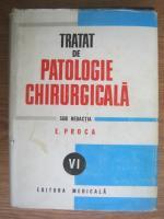 Eugen Proca - Tratat  de patologie chirurgicala, volumul 6 - Patologia chirurgicala a abdomenului