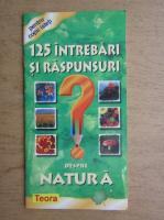 Anticariat: 125 intrebari si raspunsuri despre natura