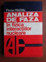 Anticariat: Florian Nichitiu - Analiza de faza in fizica interactiunilor nucleare