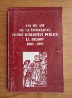 Anticariat: 160 de ani de la infiintarea primei biblioteci publice la Brasov 1835-1995