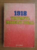 1918 Triumful marelui ideal. Faurirea statului national unitar roman