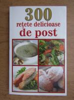 Anticariat: 300 retete delicioase de post