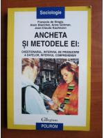Francois de Singly - Ancheta si metodele ei. Chestionarul, interviul de producere a datelor, interviul comprehensiv