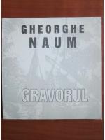 Anticariat: Gheorghe Naum - Gravorul