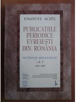 Anticariat: Emanuel Aczel - Publicatiile periodice evreiesti din Romania. Dictionar bibliografic vol. 1 (1857-1900)