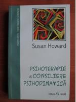 Susan Howard - Psihoterapie si consiliere psihodinamica