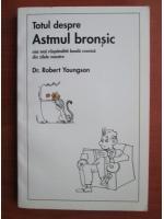 Robert Youngson - Totul despre astmul bronsic