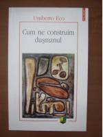 Umberto Eco - Cum ne construim dusmanul (editura Polirom, 2011)
