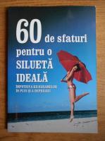 60 de sfaturi pentru o silueta ideala, impotriva kilogramelor in plus si a depresiei