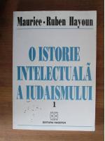 Maurice-Ruben Hayoun - O istorie intelectuala a iudaismului (volumul 1)