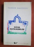Teodor Baconsky - Rasul patriarhilor