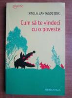 Paola Santagostino - Cum sa te vindeci cu o poveste