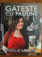 Nigella Lawson - Gateste cu pasiune