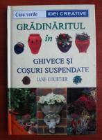 Jane Courtier - Gradinaritul in ghivece si cosuri suspendate