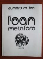 Anticariat: Dumitru M. Ion - Ioan metafora