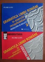 Flori Lupu - Gramatica limbii romane in exercitii recapitulative. Rezolvari si solutii (2 volume)