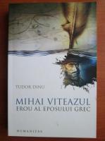 comperta: Tudor Dinu - Mihai Viteazul erou al eposului grec