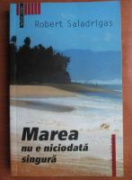 comperta: Roberts Saladrigas - Marea nu e niciodata singura