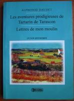 Alphonse Daudet - Les aventures prodigieuses de Tartarin de Tarascon / Lettres de mon moulin