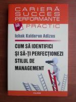 Ichak Kalderon Adizes - Cum sa identifici si sa-ti perfectionezi stilul de management