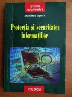 Dumitru Oprea - Protectia si securitatea informatiilor
