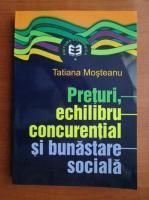Tatiana Mosteanu - Preturi, echilibru concurential si bunastare sociala