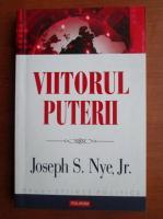 Joseph S. Nye - Viitorul puterii