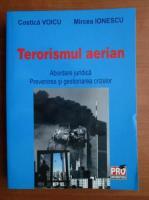 Costica Voicu - Terorismul aerian. Abordare juridica. Prevenirea si gestionarea crizelor