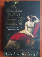 Sandra Gulland - The many lives and secret sorrows of Josephine B.