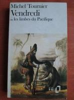 Michel Tournier - Vendredi ou les limbes du Pacifique