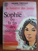 Henri Troyat - Sophie ou la fin des combats