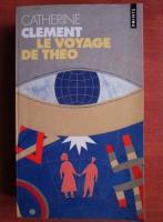 Catherine Clement - Le voyage de Theo