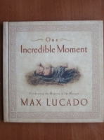 Max Lucado - One Incredible Moment. Celebrating the Majesty of the Manger