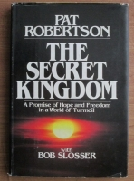 Pat Robertson - The Secret Kingdom. A Promise of Hope and Freedom in a World of Turmoil