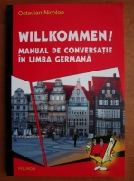 Octavian Nicolae - Willkommen! Manual de conversatie in limba germana