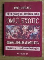 Anticariat: Emil Lungeanu - Omul exotic. Odiseea literara a Hannei Bota (studiu critic in cinci tablouri mitologice)