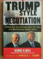 George H. Ross - Trump style negotiation. Powerful strategies and tactics for mastering every deal
