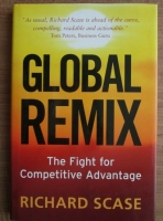 Richard Scase - Global remix. The fight for competitive advantage