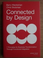 Barry Wacksman - Connected by design. 7 principles for business transformation through functional integration
