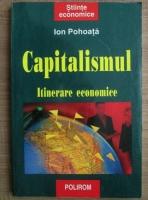 Ion Pohoata - Capitalismul. Itinerare economice