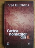 Anticariat: Val Butnaru - Cartea nomazilor din B.