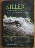 Michael Garlock - Killer gators and crocs. Gruesome encounters from across the globe
