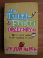 Jean Ure - The tutti-frutti collection. Three juicy books in one yummy volume