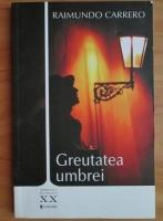 Anticariat: Raimundo Carrero - Greutatea umbrei