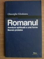comperta: Gheorghe Glodeanu - Romanul. Aventura spirituala a unei forme literare proteice