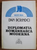 comperta: Dan Berindei - Diplomatia romaneasca moderna. De la inceputuri la la proclamarea independentei de stat (1821-1877)