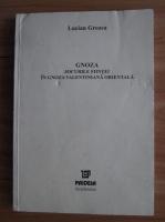 Lucian Grozea - Gnoza. Jocurile fiintei in gnoza valentiniana orientala