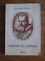 comperta: Gheorghe Stratan - Galileu! O, Galileu!